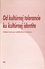 Od kultúrnej tolerancie ku kultúrnej identite